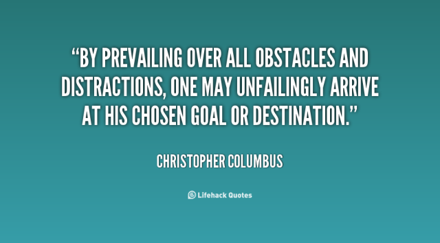 quote-Christopher-Columbus-by-prevailing-over-all-obstacles-and-distractions-74002