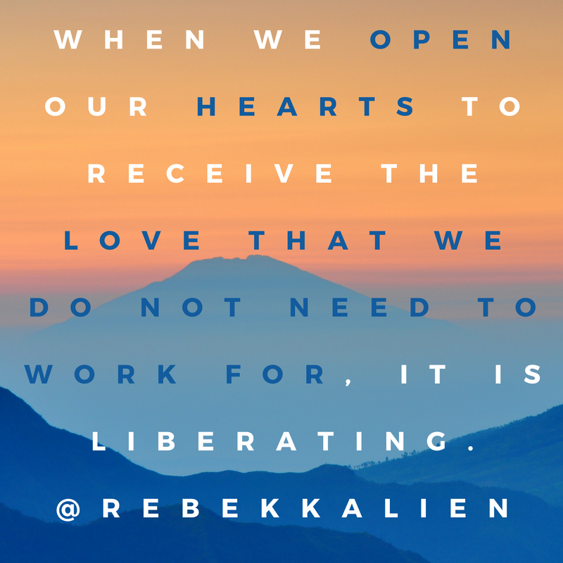 when-we-open-our-hearts-to-receive-the-love-that-we-do-not-need-to-work-for-it-is-liberating