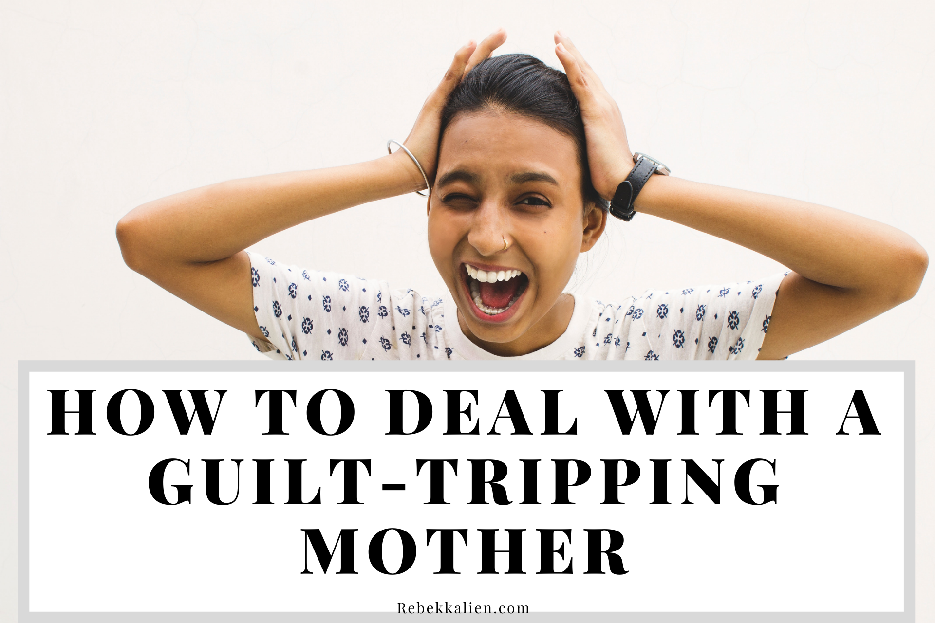 How To Deal With a guilt-Tripping MOther.png