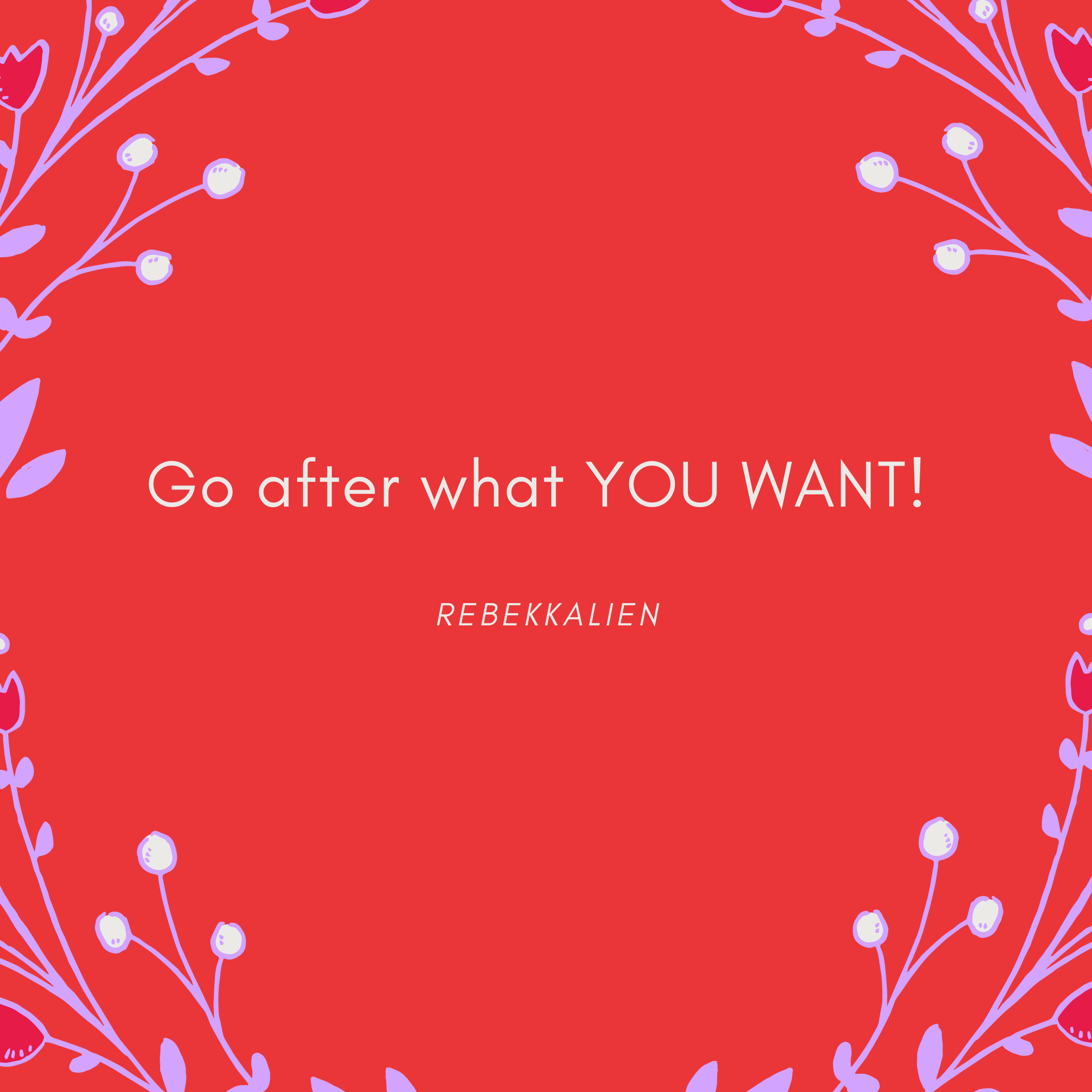 Go after what YOU WANT!.png